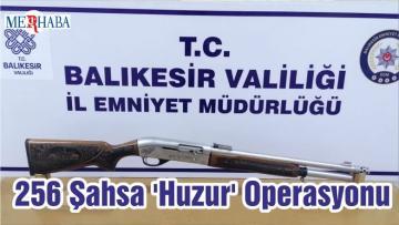 Balıkesir'de 256 Şahsa 'Huzur' Operasyonu