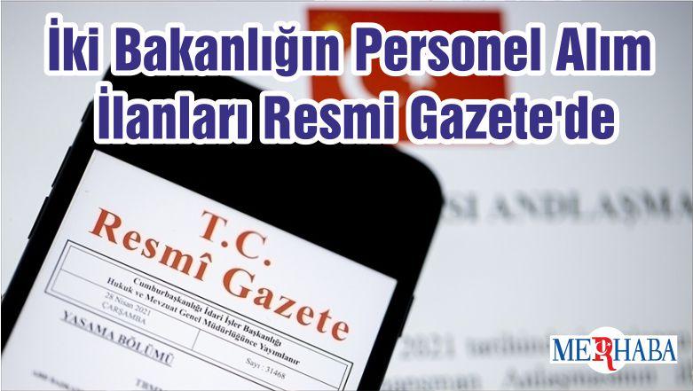 İki Bakanlığın Personel Alım İlanları Resmi Gazete'de
