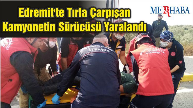 Edremit'te Tırla Çarpışan Kamyonetin Sürücüsü Yaralandı