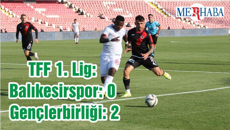 TFF 1. Lig: Balıkesirspor: 0 – Gençlerbirliği: 2
