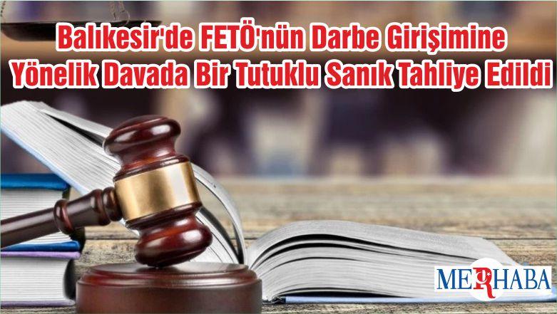 Balıkesir'de FETÖ'nün Darbe Girişimine Yönelik Davada Bir Tutuklu Sanık Tahliye Edildi