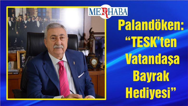 """Palandöken: """"TESK'ten Vatandaşa Bayrak Hediyesi"""""""