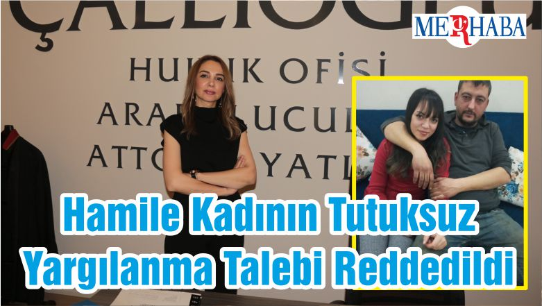 Hamile Kadının Tutuksuz Yargılanma Talebi Reddedildi