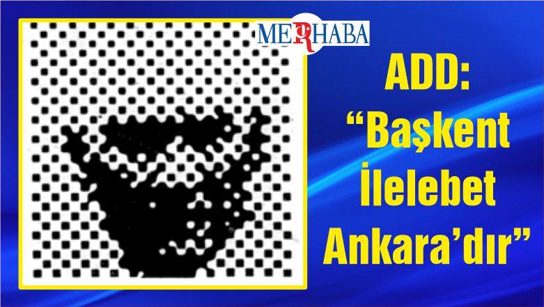 """ADD: """"Başkent İlelebet Ankara'dır"""""""