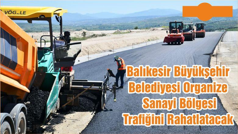 Balıkesir Büyükşehir Belediyesi Organize Sanayi Bölgesi Trafiğini Rahatlatacak