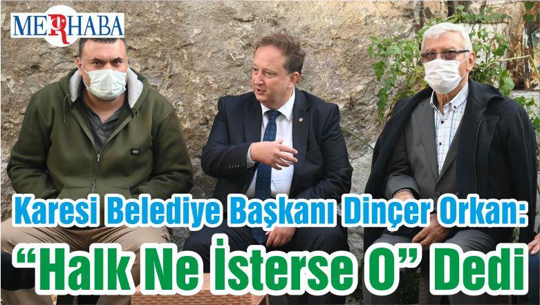 """Karesi Belediye Başkanı Dinçer Orkan : """"Halk Ne İsterse O"""" Dedi"""