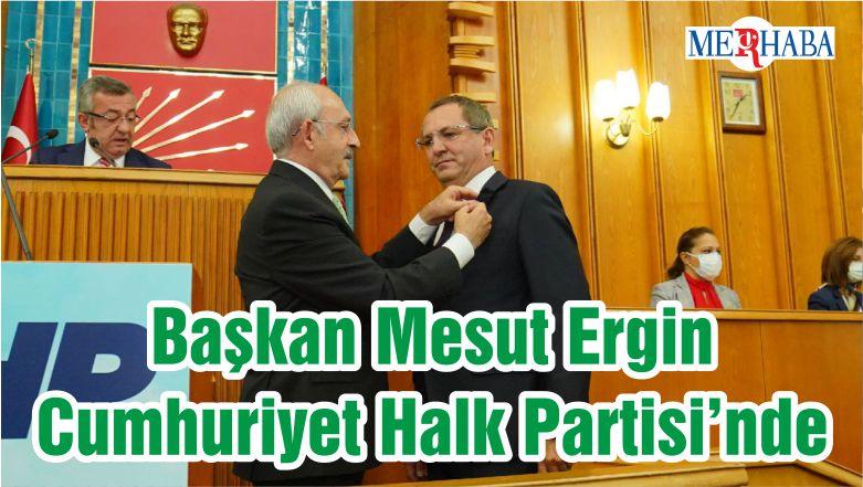 Başkan Mesut Ergin Cumhuriyet Halk Partisi'nde