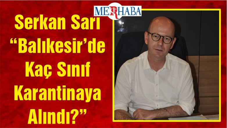 """Serkan Sarı """"Balıkesir'de Kaç Sınıf Karantinaya Alındı?"""""""