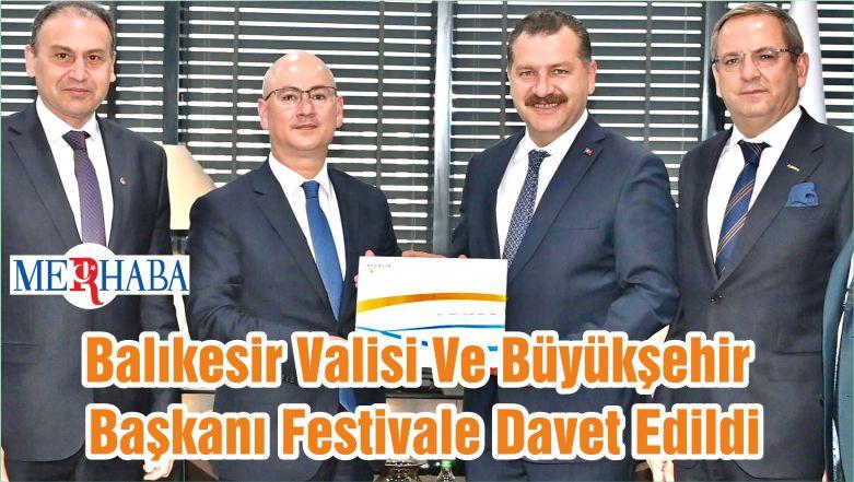 Balıkesir Valisi Ve Büyükşehir Başkanı Festivale Davet Edildi