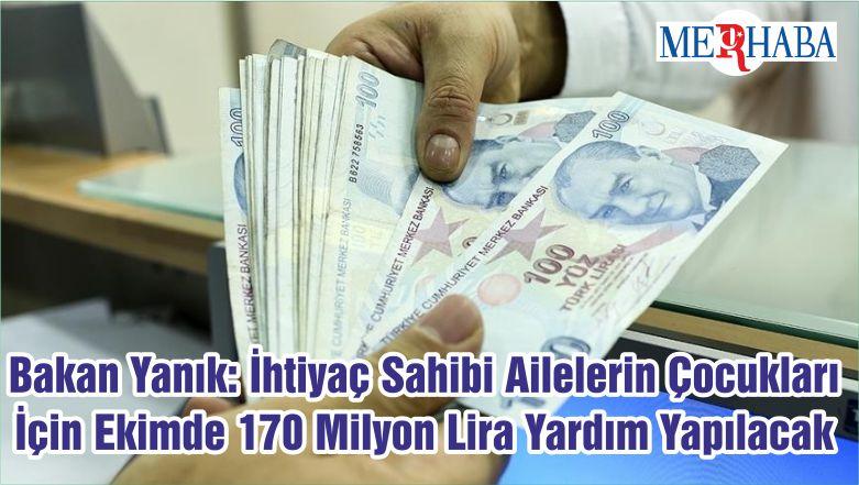 Bakan Yanık: İhtiyaç Sahibi Ailelerin Çocukları İçin Ekimde 170 Milyon Lira Yardım Yapılacak