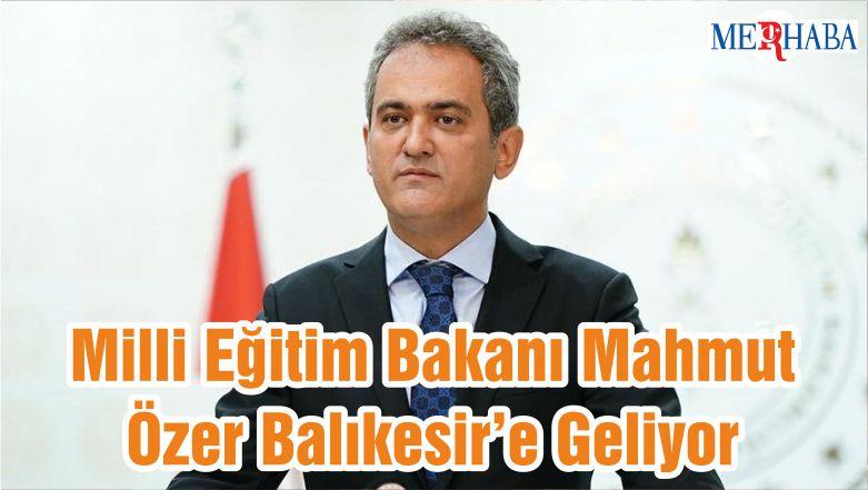Milli Eğitim Bakanı Mahmut Özer Balıkesir'e Geliyor