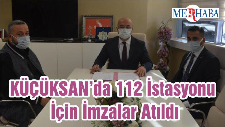 KÜÇÜKSAN'da 112 İstasyonu İçin İmzalar Atıldı