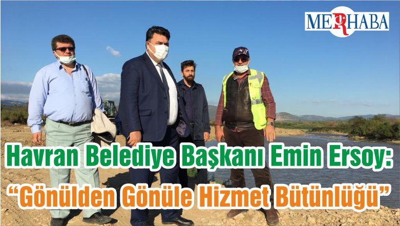 """Havran Belediye Başkanı Emin Ersoy: """"Gönülden Gönüle Hizmet Bütünlüğü"""""""