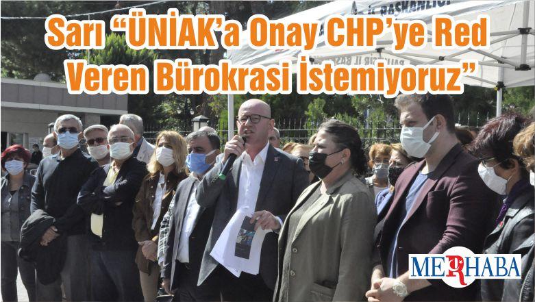"""Sarı """"ÜNİAK'a Onay CHP'ye Red Veren Bürokrasi İstemiyoruz"""""""