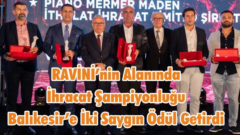 RAVİNİ'nin Alanında İhracat Şampiyonluğu Balıkesir'e İki Saygın Ödül Getirdi
